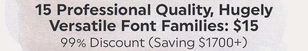 99% Off 15 Versatile Font Families (Saving $1700+)