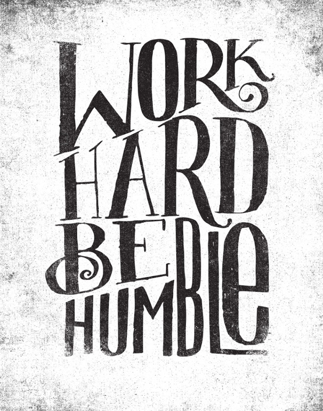 WORK HARD BE HUMBLE by Matthew Taylor Wilson