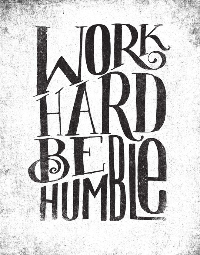 WORK HARD BE HUMBLE by Matthew Taylor Wilson